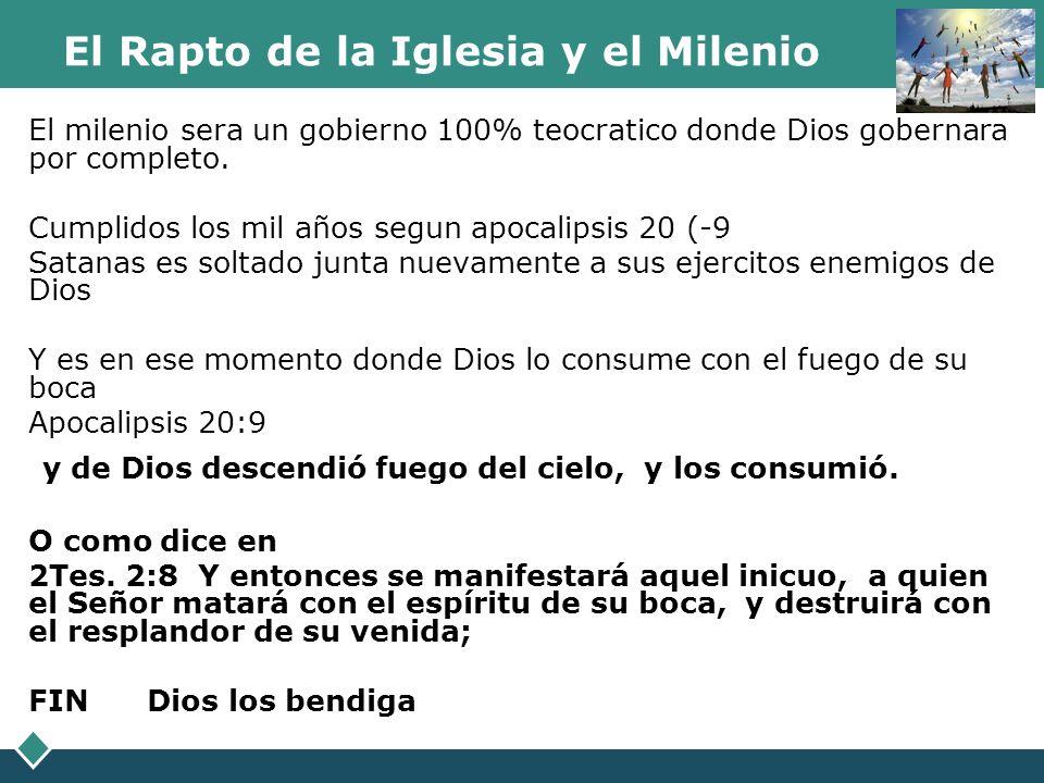 El Rapto de la Iglesia y el Milenio El milenio sera un gobierno 100% teocratico donde Dios gobernara por completo. Cumplidos los mil años segun apocal