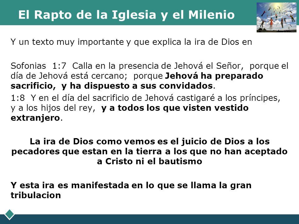El Rapto de la Iglesia y el Milenio Y un texto muy importante y que explica la ira de Dios en Sofonias 1:7 Calla en la presencia de Jehová el Señor, p