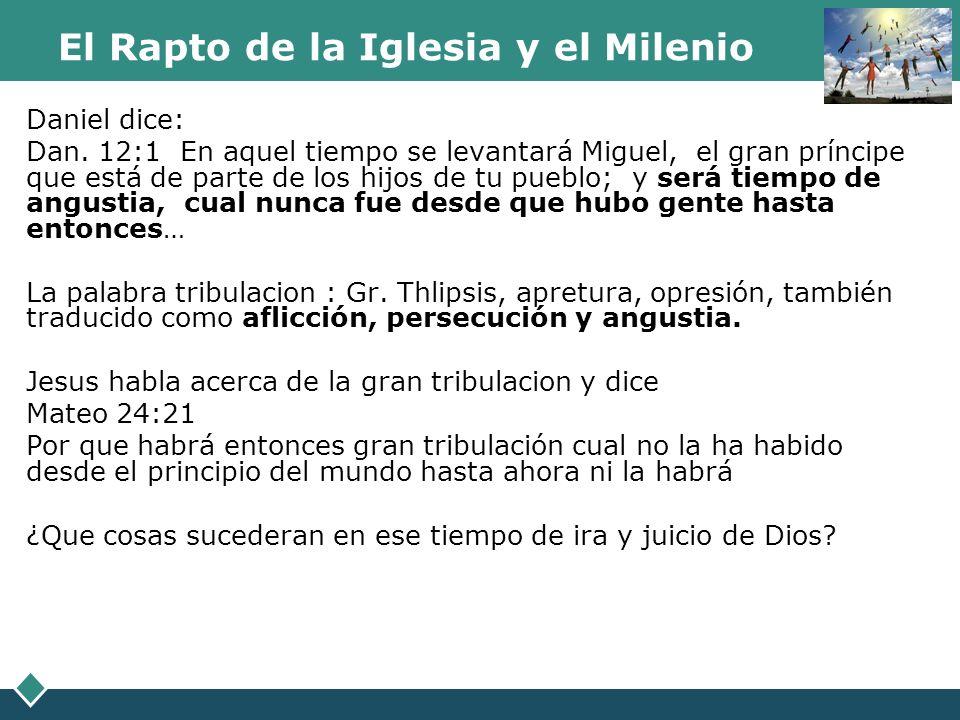 El Rapto de la Iglesia y el Milenio Daniel dice: Dan. 12:1 En aquel tiempo se levantará Miguel, el gran príncipe que está de parte de los hijos de tu