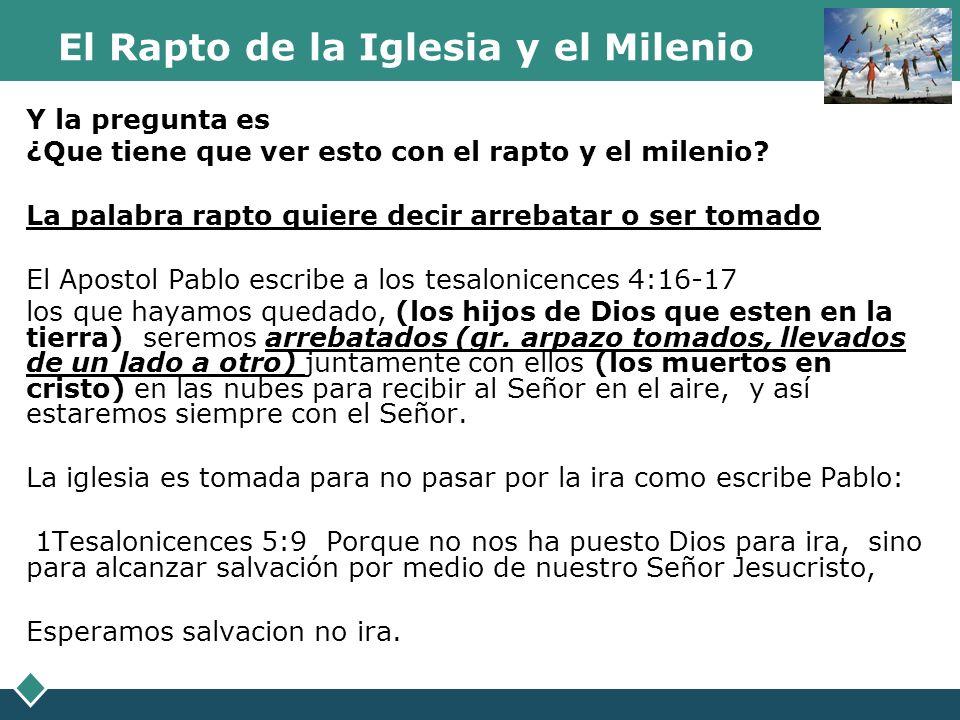 El Rapto de la Iglesia y el Milenio 1Tesalonicences 1:10 y esperar de los cielos a su Hijo, al cual resucitó de los muertos, a Jesús, quien nos libra de la ira venidera.