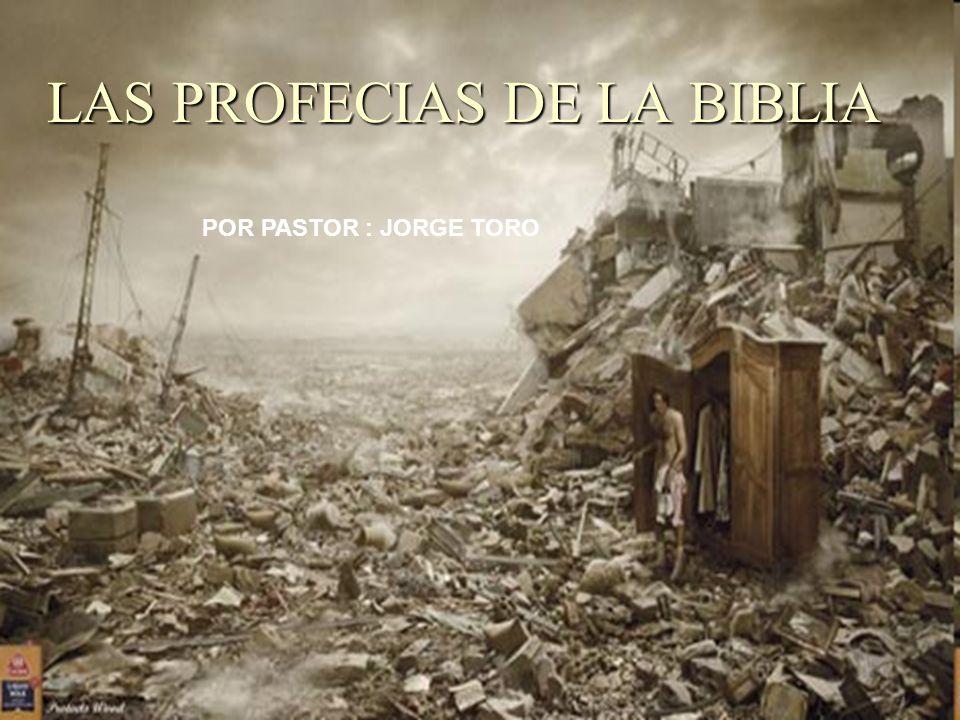 LAS PROFECIAS DE LA BIBLIA POR PASTOR : JORGE TORO