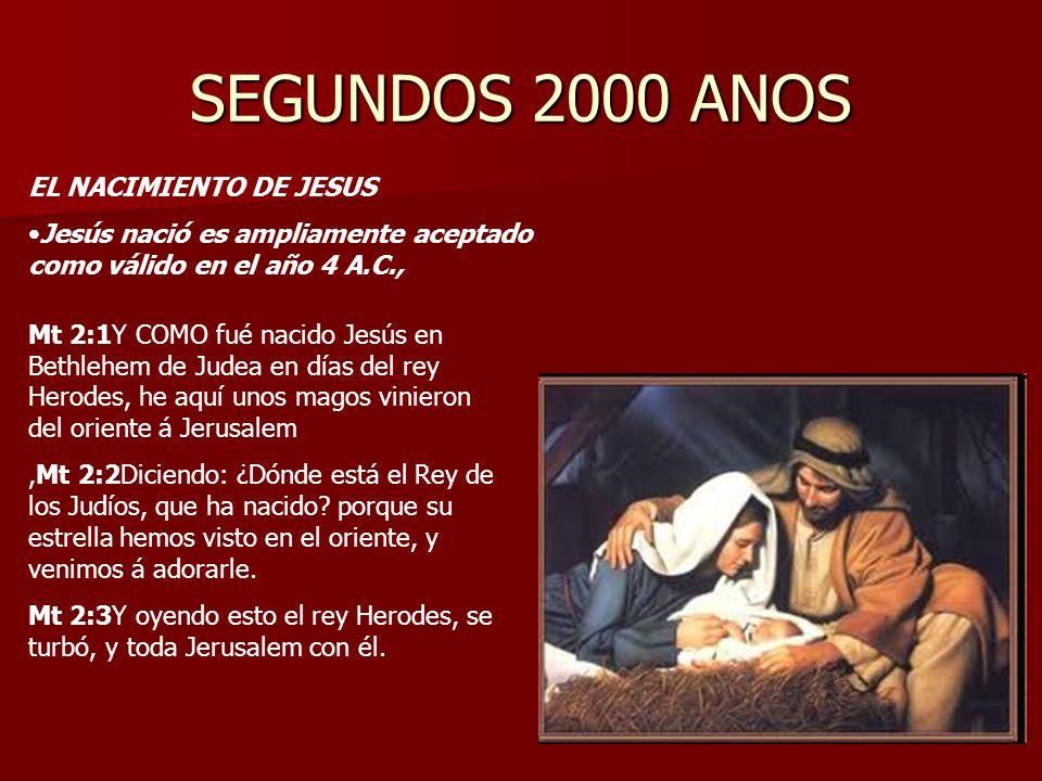 SEGUNDOS 2000 ANOS EL NACIMIENTO DE JESUS Jesús nació es ampliamente aceptado como válido en el año 4 A.C., Mt 2:1Y COMO fué nacido Jesús en Bethlehem