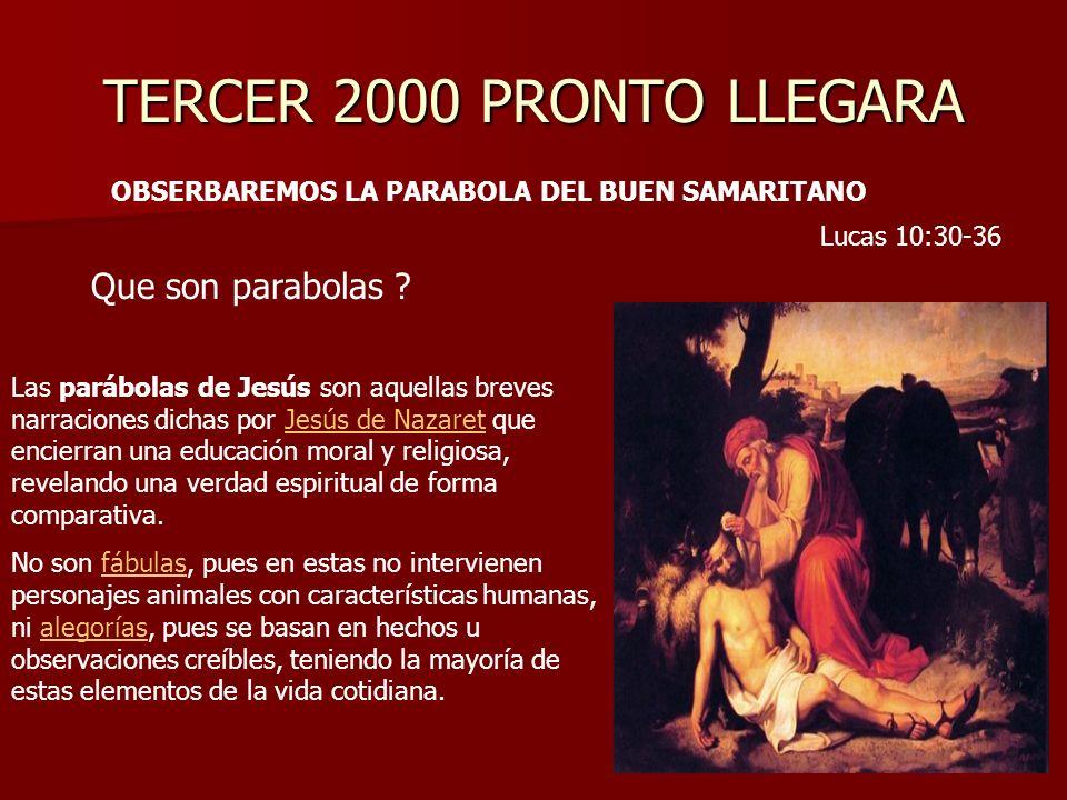 TERCER 2000 PRONTO LLEGARA OBSERBAREMOS LA PARABOLA DEL BUEN SAMARITANO Lucas 10:30-36 Las parábolas de Jesús son aquellas breves narraciones dichas p