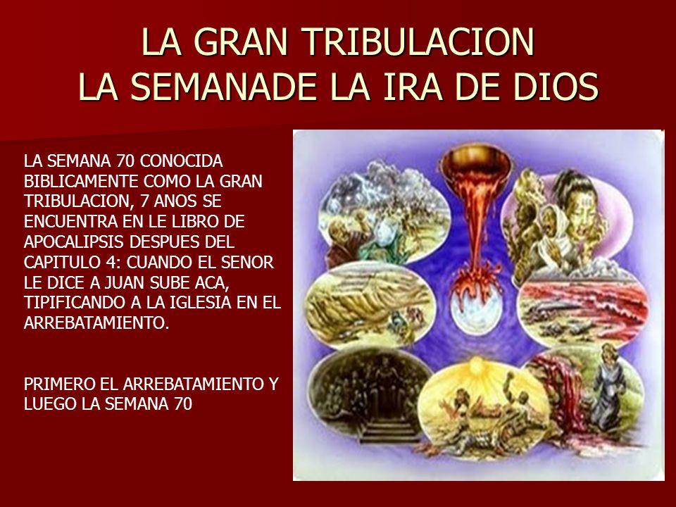LA GRAN TRIBULACION LA SEMANADE LA IRA DE DIOS LA SEMANA 70 CONOCIDA BIBLICAMENTE COMO LA GRAN TRIBULACION, 7 ANOS SE ENCUENTRA EN LE LIBRO DE APOCALI