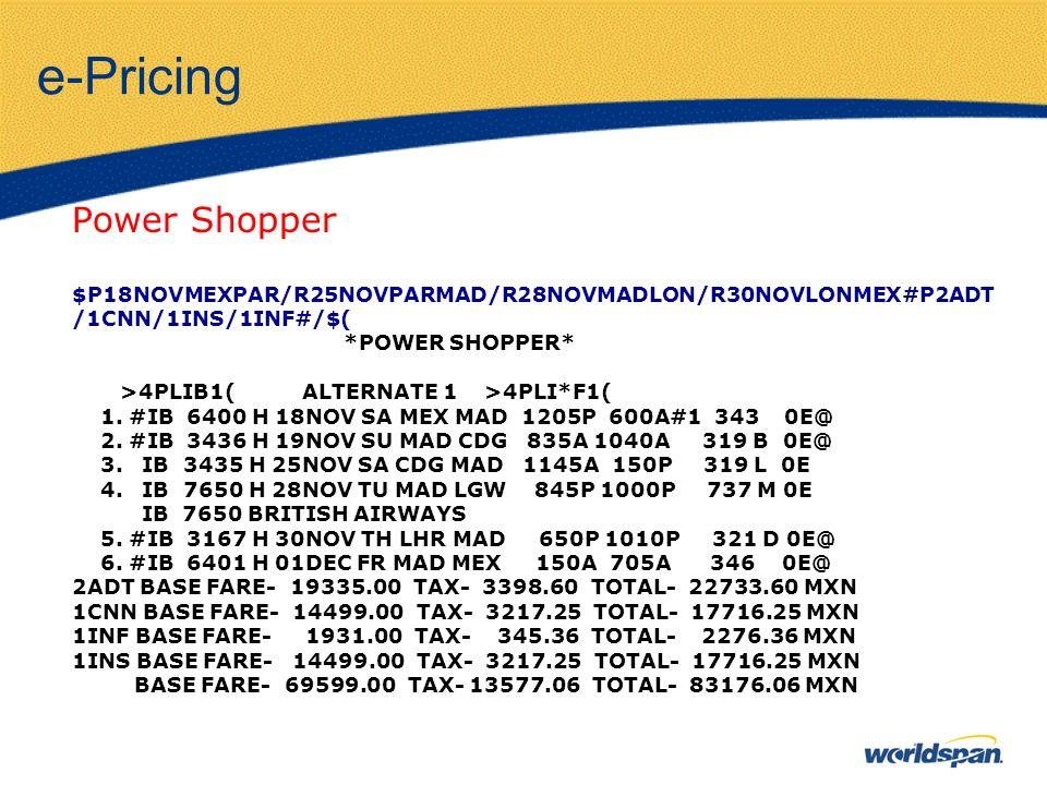 e-Pricing Power Shopper $P18NOVMEXPAR/R25NOVPARMAD/R28NOVMADLON/R30NOVLONMEX#P2ADT /1CNN/1INS/1INF#/$( *POWER SHOPPER* >4PLIB1( ALTERNATE 1 >4PLI*F1( 1.