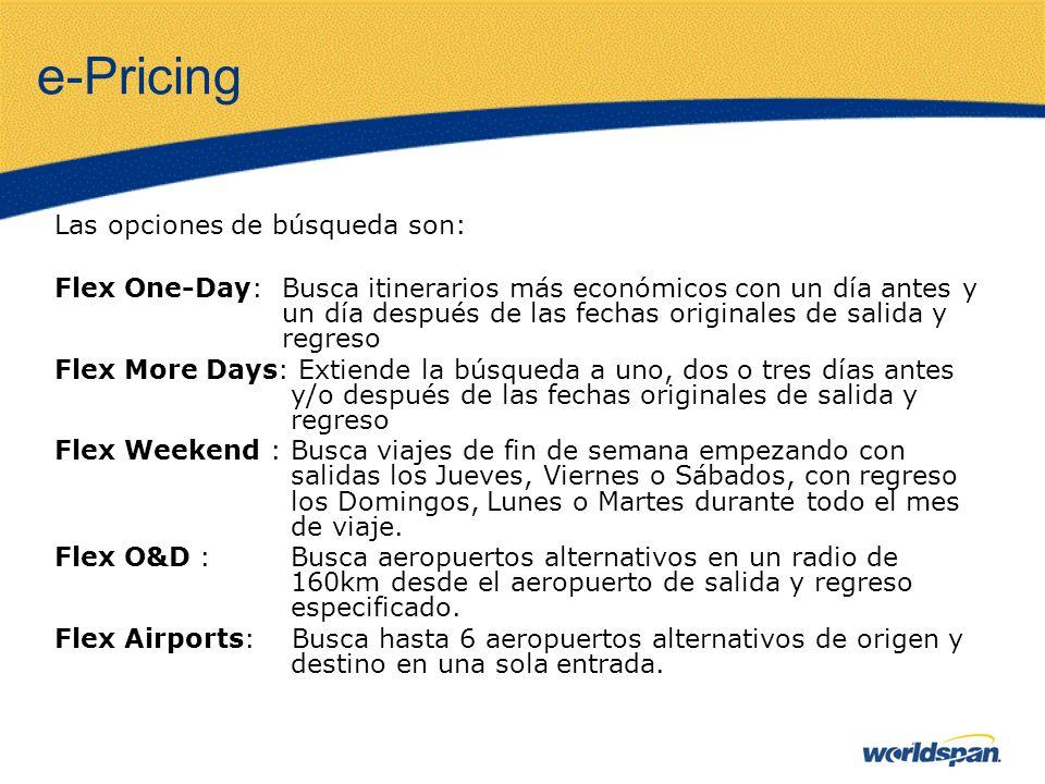 e-Pricing Las opciones de búsqueda son: Flex One-Day: Busca itinerarios más económicos con un día antes y un día después de las fechas originales de s