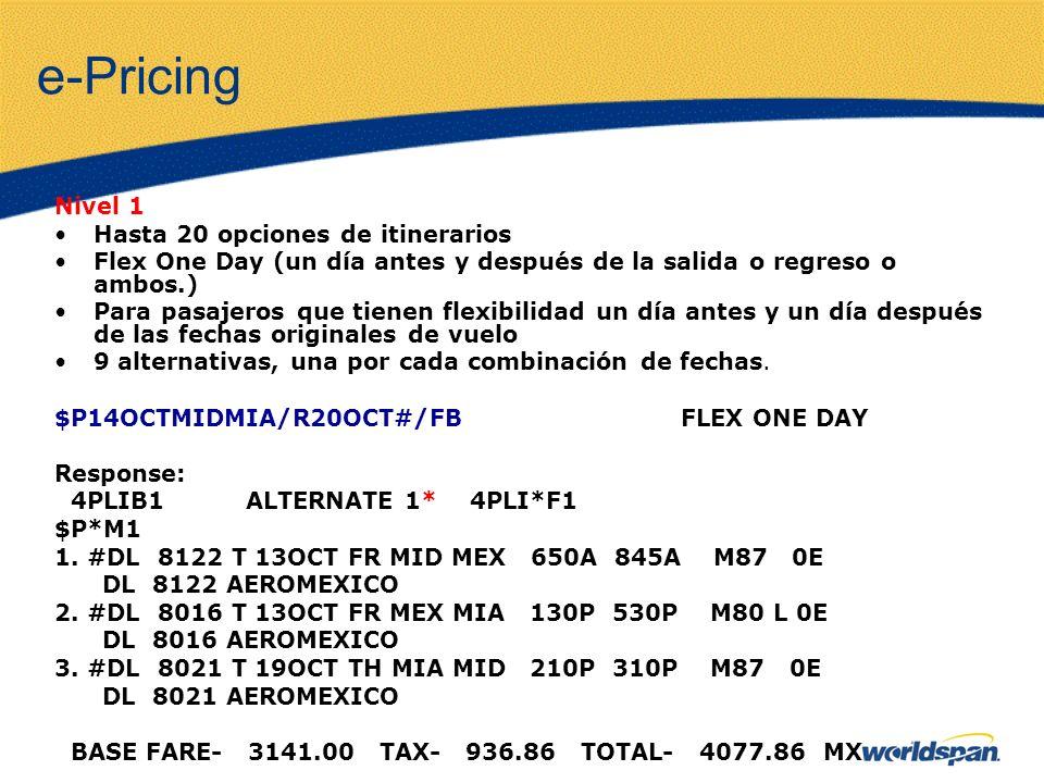 e-Pricing Nivel 1 Hasta 20 opciones de itinerarios Flex One Day (un día antes y después de la salida o regreso o ambos.) Para pasajeros que tienen flexibilidad un día antes y un día después de las fechas originales de vuelo 9 alternativas, una por cada combinación de fechas.