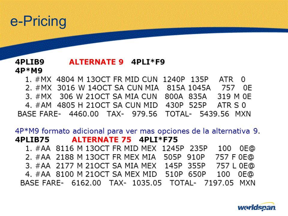 e-Pricing 4PLIB9 ALTERNATE 9 4PLI*F9 4P*M9 1. #MX 4804 M 13OCT FR MID CUN 1240P 135P ATR 0 1. #MX 4804 M 13OCT FR MID CUN 1240P 135P ATR 0 2. #MX 3016