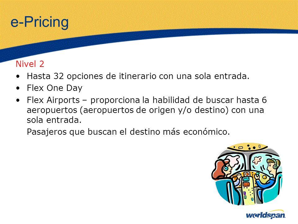 e-Pricing Nivel 2 Hasta 32 opciones de itinerario con una sola entrada.