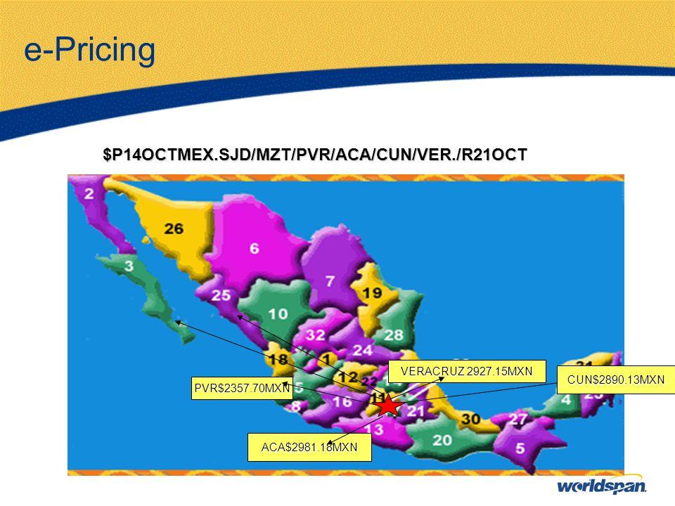 e-Pricing $P14OCTMEX.SJD/MZT/PVR/ACA/CUN/VER./R21OCT CUN$2890.13MXN PVR$2357.70MXN VERACRUZ 2927.15MXN ACA$2981.18MXN
