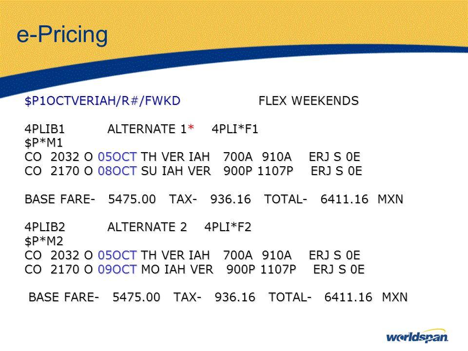 e-Pricing $P1OCTVERIAH/R#/FWKD FLEX WEEKENDS 4PLIB1 ALTERNATE 1* 4PLI*F1 $P*M1 CO 2032 O 05OCT TH VER IAH 700A 910A ERJ S 0E CO 2170 O 08OCT SU IAH VE