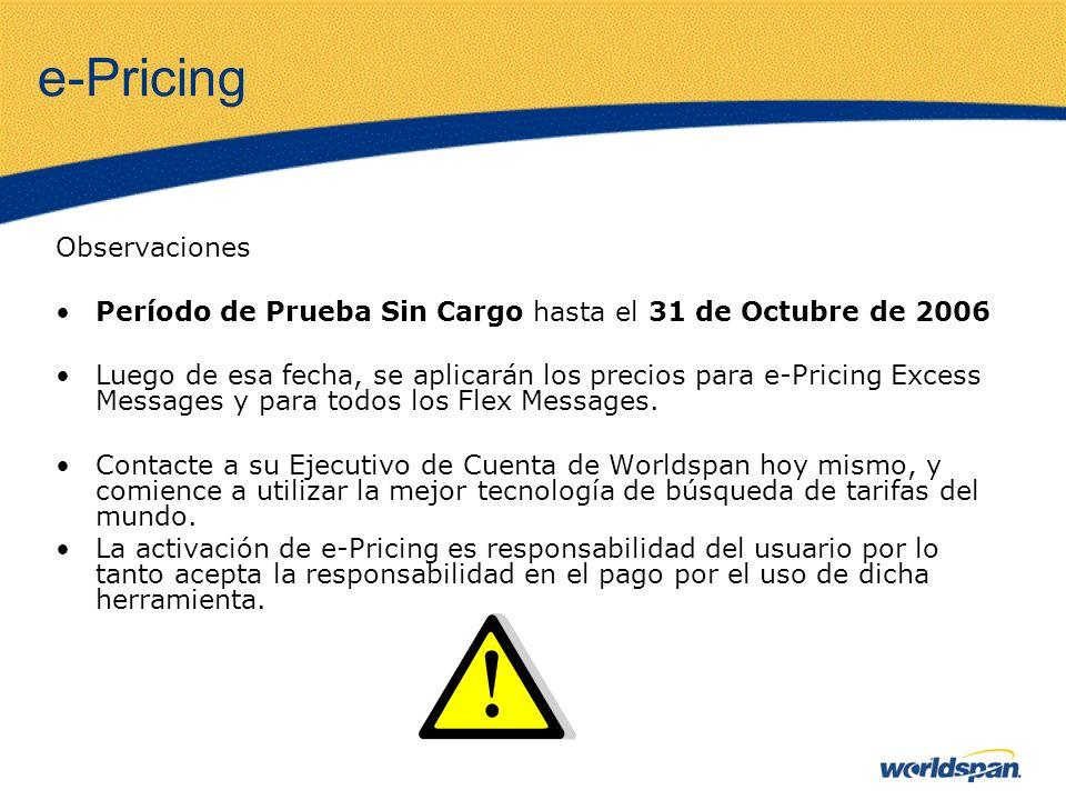 e-Pricing Observaciones Período de Prueba Sin Cargo hasta el 31 de Octubre de 2006 Luego de esa fecha, se aplicarán los precios para e-Pricing Excess Messages y para todos los Flex Messages.