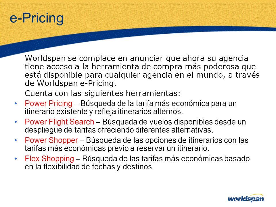 e-Pricing Worldspan se complace en anunciar que ahora su agencia tiene acceso a la herramienta de compra más poderosa que está disponible para cualquier agencia en el mundo, a través de Worldspan e-Pricing.