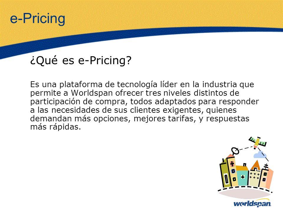 e-Pricing ¿Qué es e-Pricing? Es una plataforma de tecnología líder en la industria que permite a Worldspan ofrecer tres niveles distintos de participa