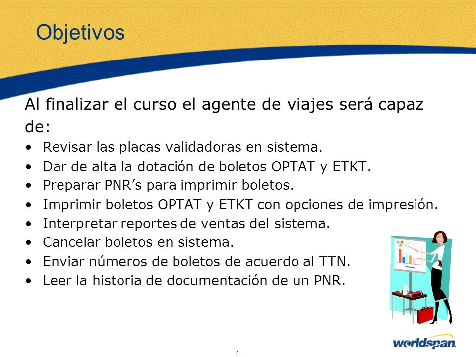 5 Dotación de Boletos Boletos OPTAT La dotación de boletos continuos la hace llegar por mensajería el BSP a las agencias que Worldspan certifica como usuarios del Sistema.