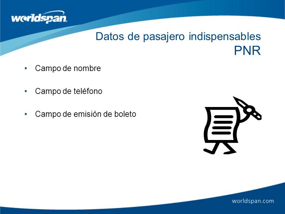 Datos de pasajero indispensables PNR Campo de nombre Campo de teléfono Campo de emisión de boleto