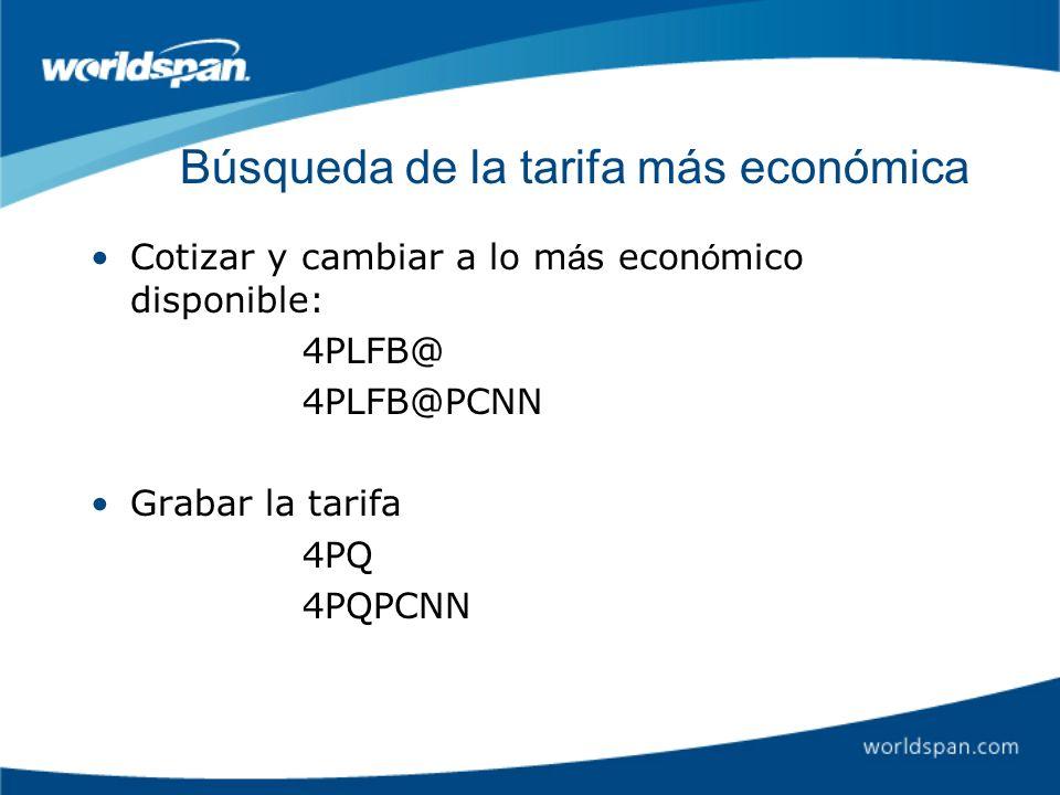 Búsqueda de la tarifa más económica Cotizar y cambiar a lo m á s econ ó mico disponible: 4PLFB@ 4PLFB@PCNN Grabar la tarifa 4PQ 4PQPCNN