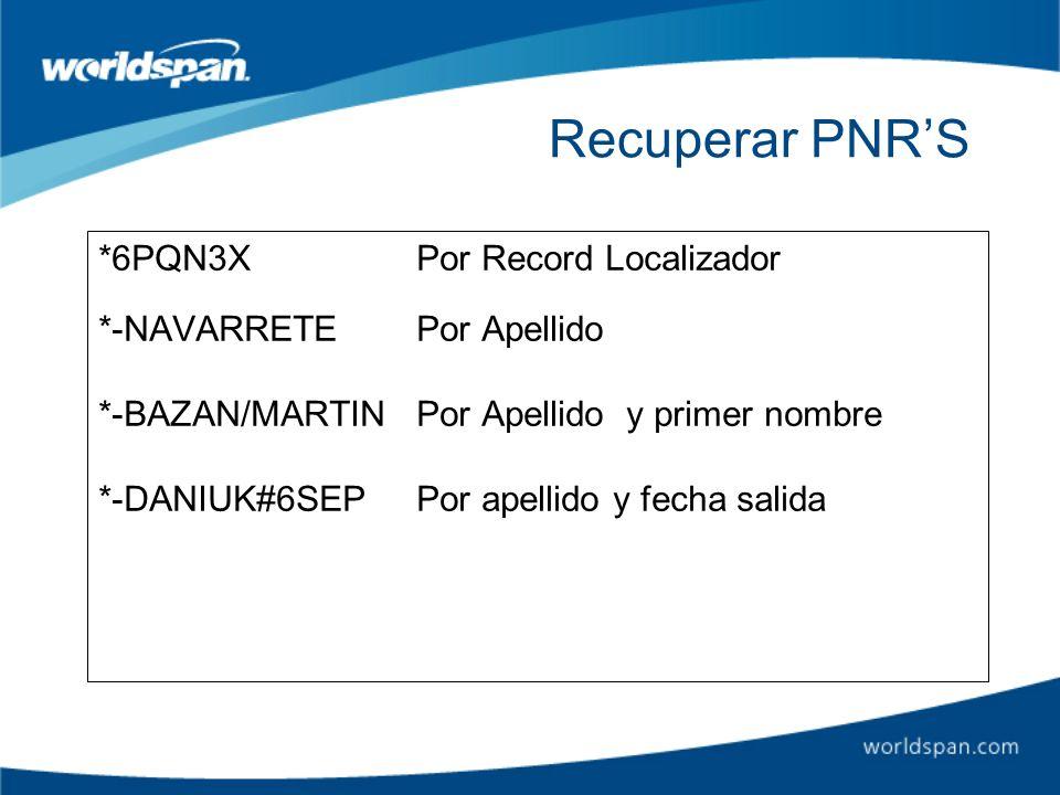 Recuperar PNRS *6PQN3XPor Record Localizador *-NAVARRETEPor Apellido *-BAZAN/MARTINPor Apellido y primer nombre *-DANIUK#6SEPPor apellido y fecha sali