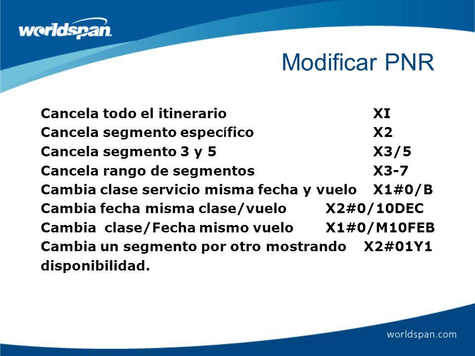 Modificar PNR Cancela todo el itinerarioXI Cancela segmento espec í ficoX2 Cancela segmento 3 y 5X3/5 Cancela rango de segmentosX3-7 Cambia clase serv