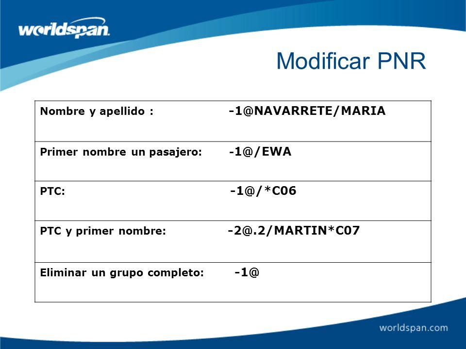 Modificar PNR Nombre y apellido : -1@NAVARRETE/MARIA Primer nombre un pasajero: - 1@/EWA PTC: -1@/*C06 PTC y primer nombre: -2@.2/MARTIN*C07 Eliminar