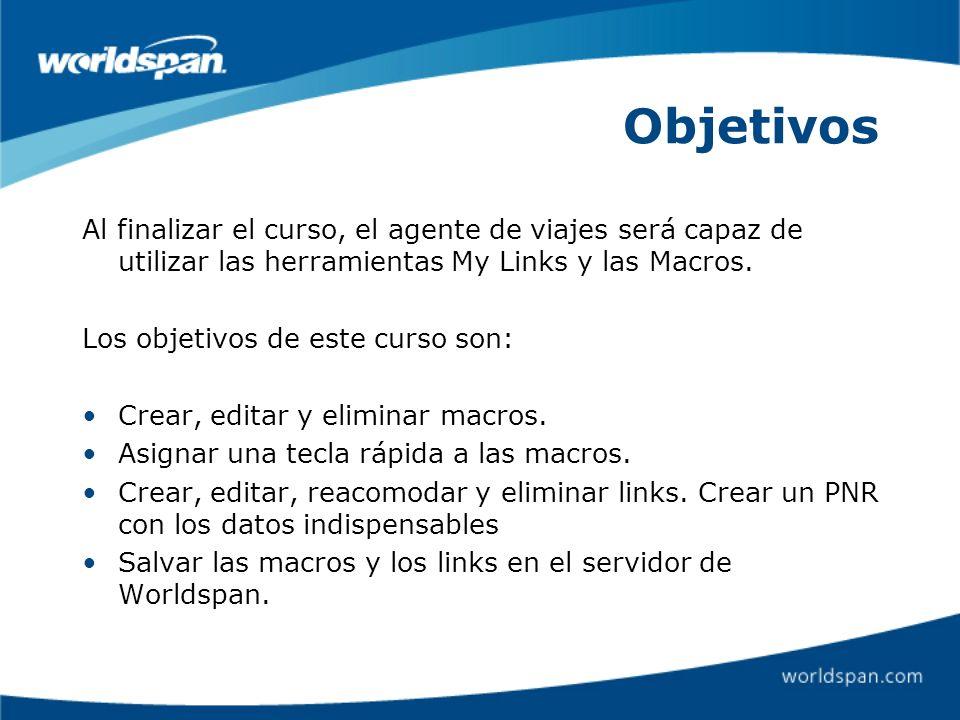 Objetivos Al finalizar el curso, el agente de viajes será capaz de utilizar las herramientas My Links y las Macros. Los objetivos de este curso son: C