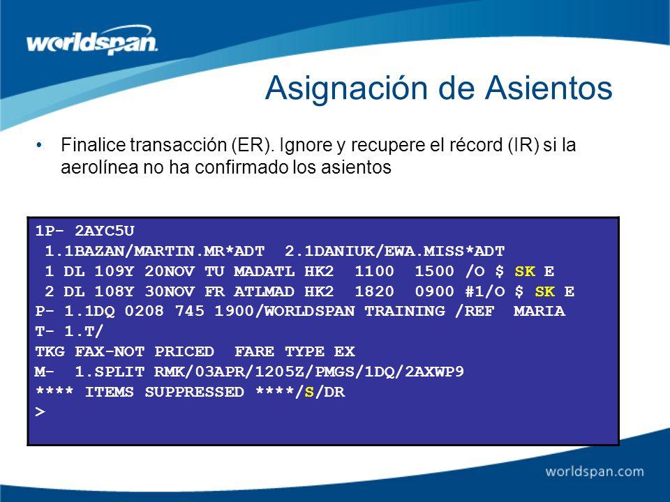 Asignación de Asientos Finalice transacción (ER). Ignore y recupere el récord (IR) si la aerolínea no ha confirmado los asientos 1P- 2AYC5U 1.1BAZAN/M