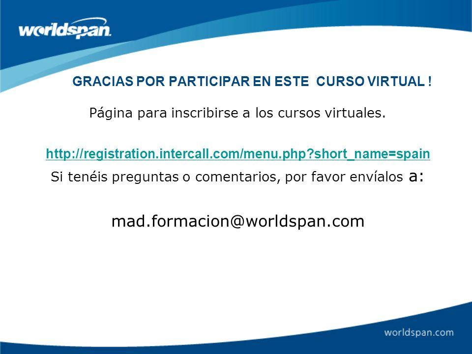 GRACIAS POR PARTICIPAR EN ESTE CURSO VIRTUAL ! Página para inscribirse a los cursos virtuales. http://registration.intercall.com/menu.php?short_name=s