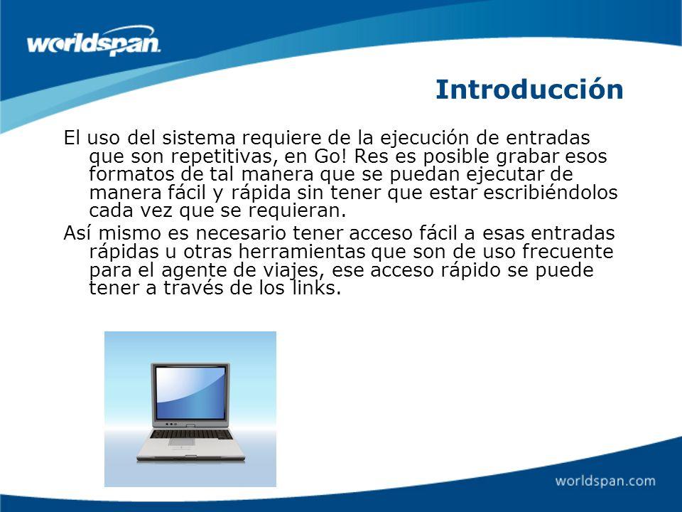 Introducción El uso del sistema requiere de la ejecución de entradas que son repetitivas, en Go! Res es posible grabar esos formatos de tal manera que
