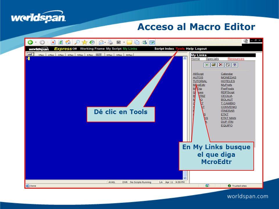 Acceso al Macro Editor Dé clic en Tools En My Links busque el que diga McroEdtr