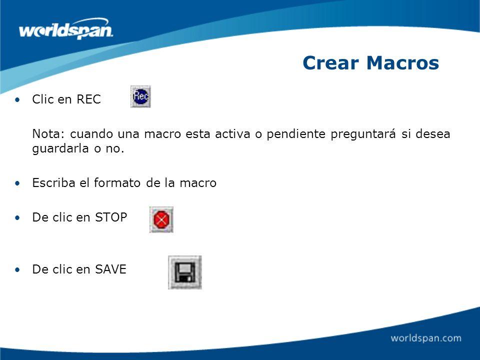 Crear Macros Clic en REC Nota: cuando una macro esta activa o pendiente preguntará si desea guardarla o no. Escriba el formato de la macro De clic en