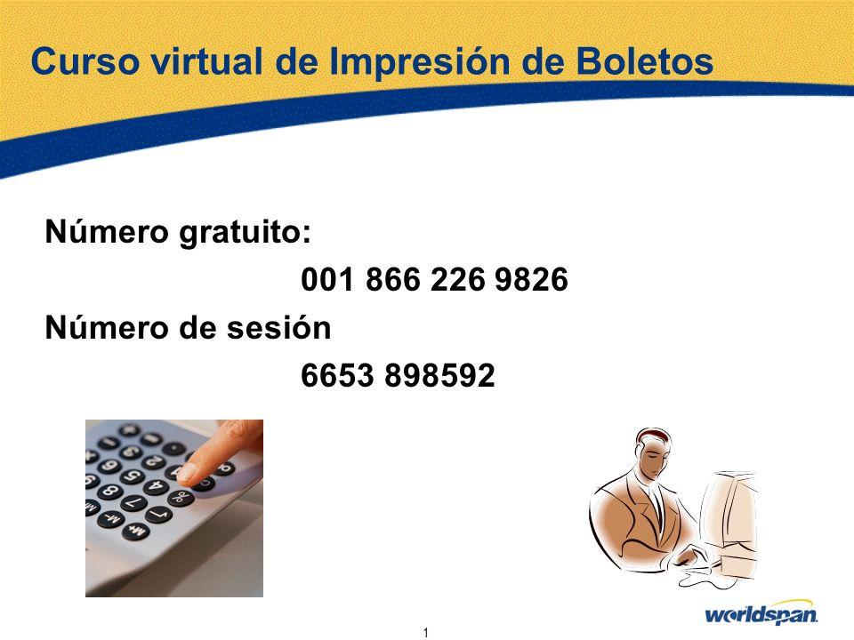 1 Curso virtual de Impresión de Boletos Número gratuito: 001 866 226 9826 Número de sesión 6653 898592