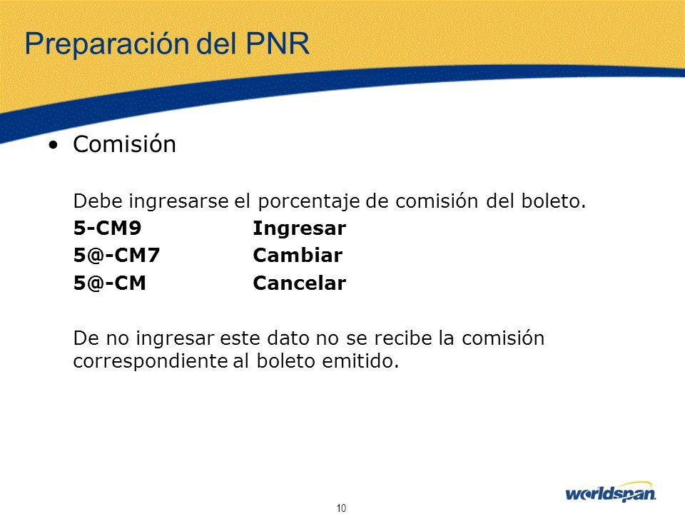 10 Preparación del PNR Comisión Debe ingresarse el porcentaje de comisión del boleto. 5-CM9Ingresar 5@-CM7Cambiar 5@-CMCancelar De no ingresar este da