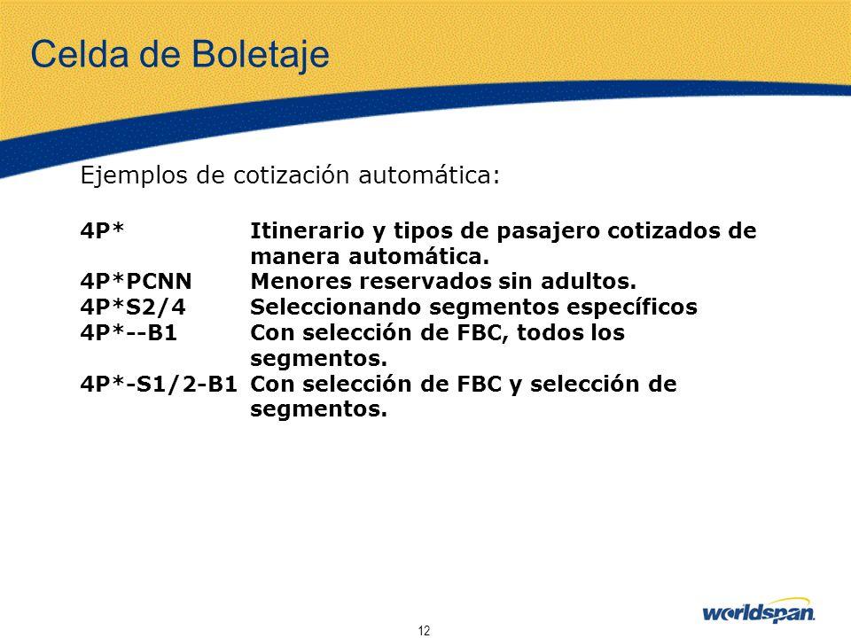 12 Celda de Boletaje Ejemplos de cotización automática: 4P*Itinerario y tipos de pasajero cotizados de manera automática. 4P*PCNNMenores reservados si
