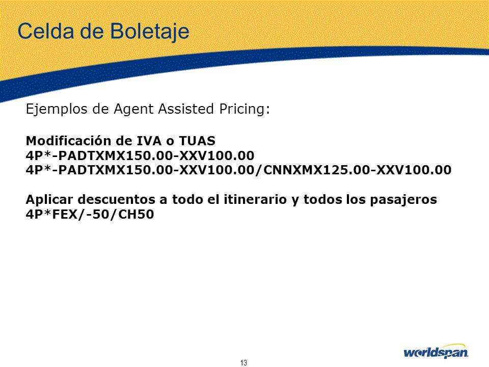 13 Celda de Boletaje Ejemplos de Agent Assisted Pricing: Modificación de IVA o TUAS 4P*-PADTXMX150.00-XXV100.00 4P*-PADTXMX150.00-XXV100.00/CNNXMX125.
