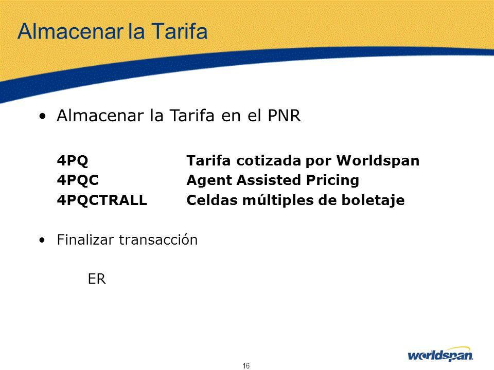 16 Almacenar la Tarifa Almacenar la Tarifa en el PNR 4PQTarifa cotizada por Worldspan 4PQCAgent Assisted Pricing 4PQCTRALLCeldas múltiples de boletaje