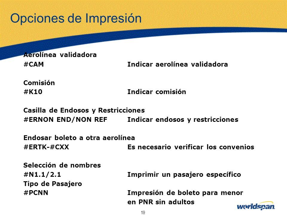 19 Opciones de Impresión Aerolínea validadora #CAMIndicar aerolínea validadora Comisión #K10Indicar comisión Casilla de Endosos y Restricciones #ERNON