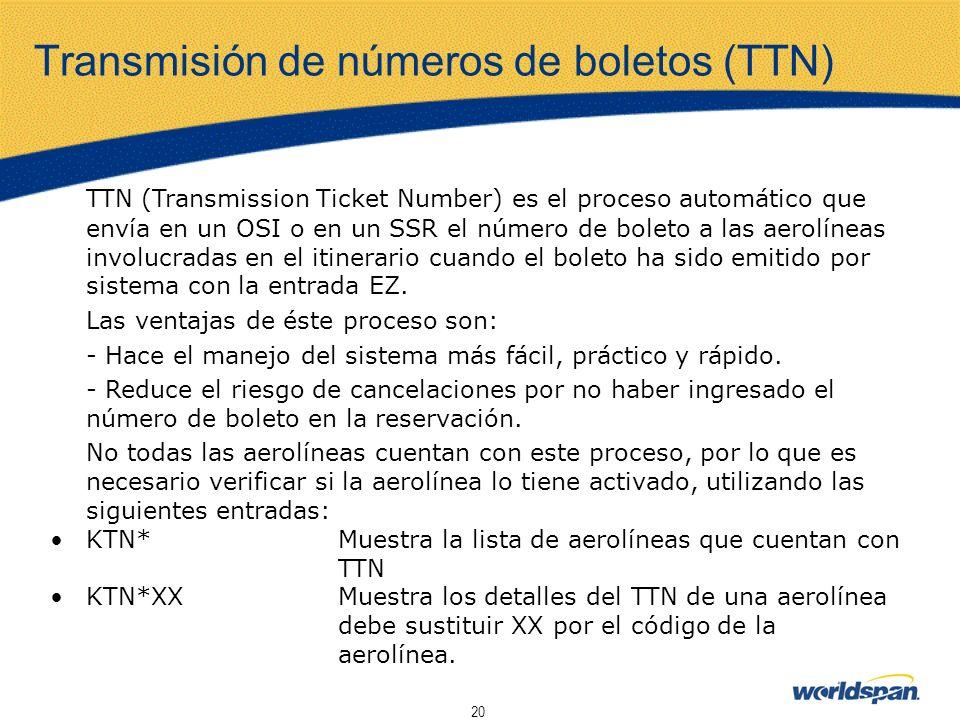 20 Transmisión de números de boletos (TTN) TTN (Transmission Ticket Number) es el proceso automático que envía en un OSI o en un SSR el número de bole
