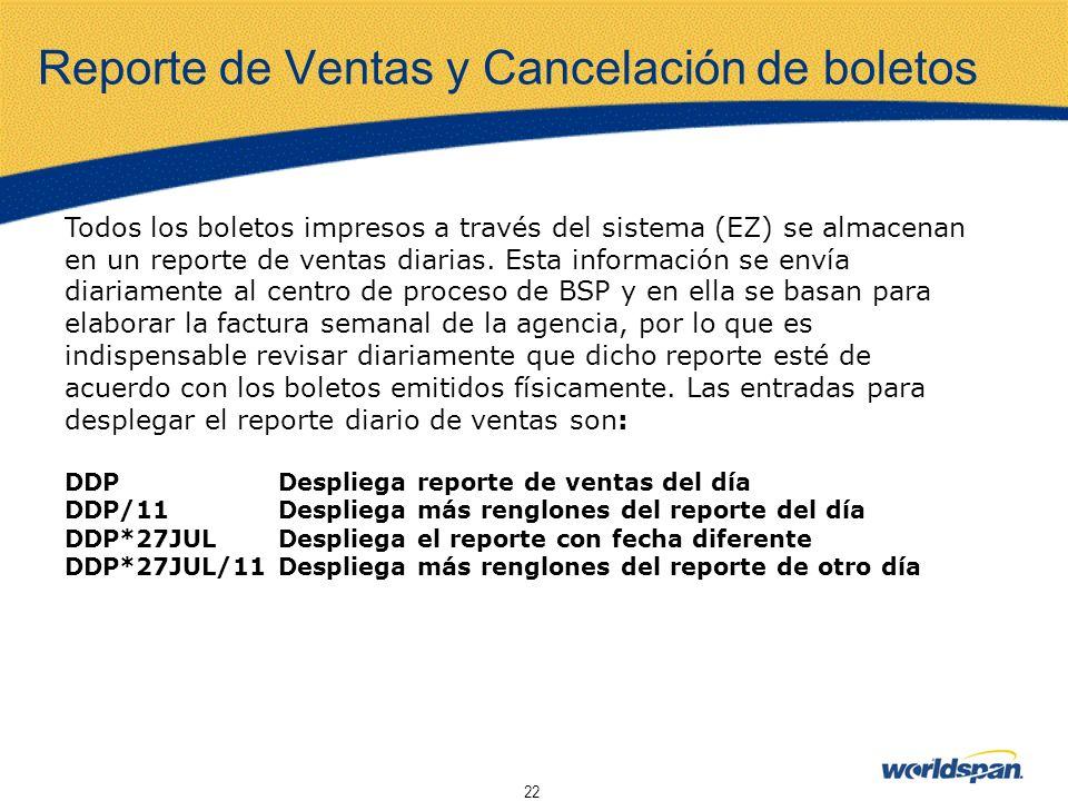 22 Reporte de Ventas y Cancelación de boletos Todos los boletos impresos a través del sistema (EZ) se almacenan en un reporte de ventas diarias. Esta