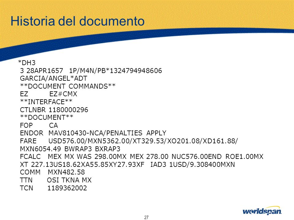 27 Historia del documento *DH3 3 28APR1657 1P/M4N/PB*1324794948606 GARCIA/ANGEL*ADT **DOCUMENT COMMANDS** EZ EZ#CMX **INTERFACE** CTLNBR 1180000296 **