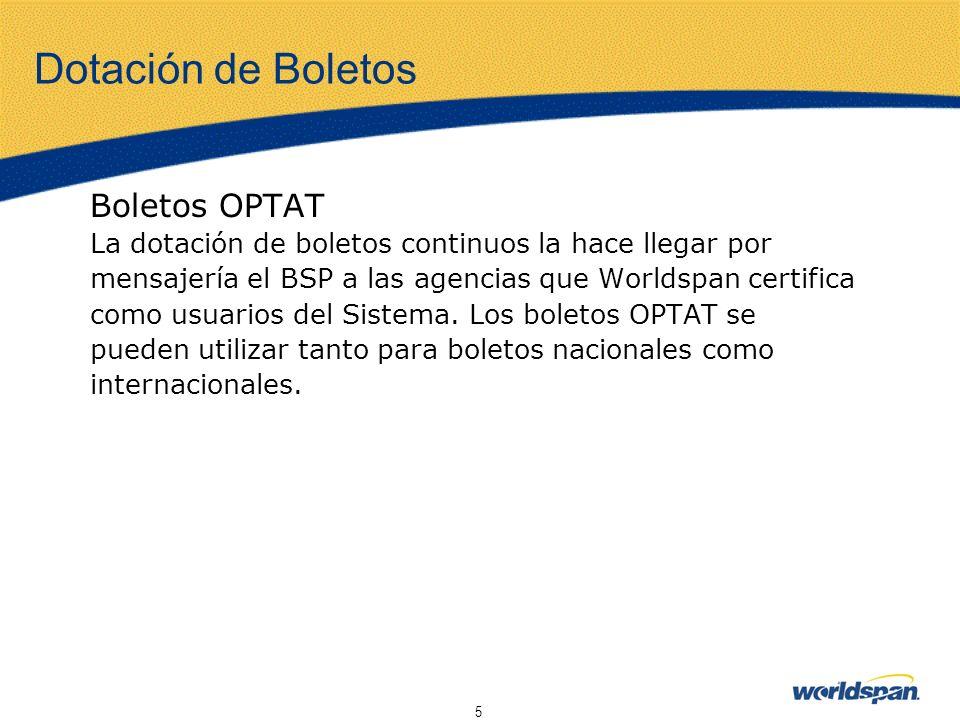 5 Dotación de Boletos Boletos OPTAT La dotación de boletos continuos la hace llegar por mensajería el BSP a las agencias que Worldspan certifica como
