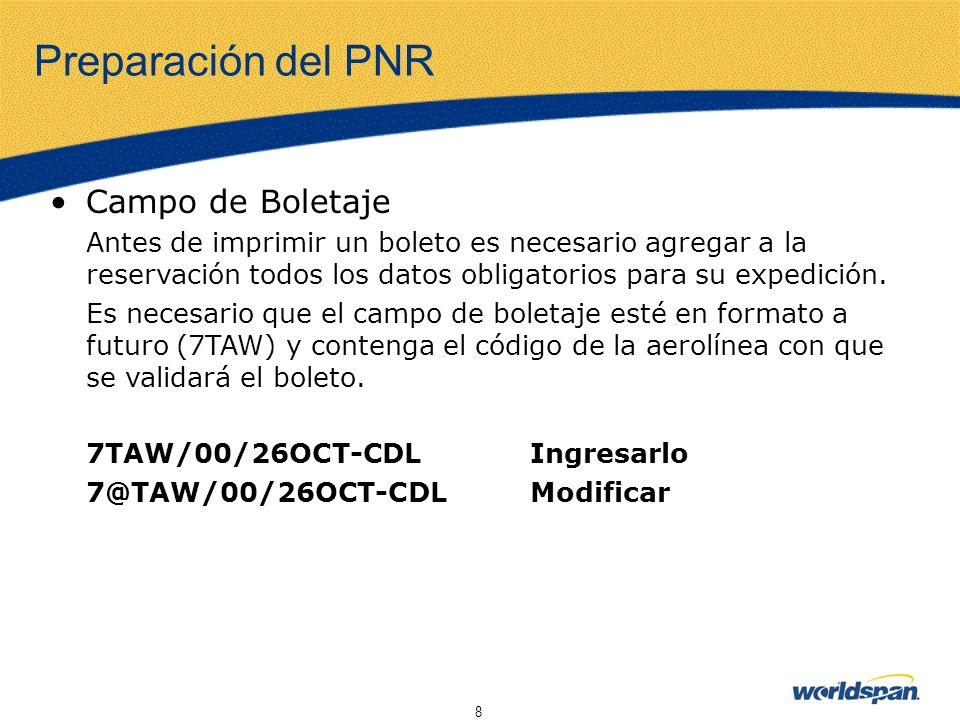 8 Preparación del PNR Campo de Boletaje Antes de imprimir un boleto es necesario agregar a la reservación todos los datos obligatorios para su expedic