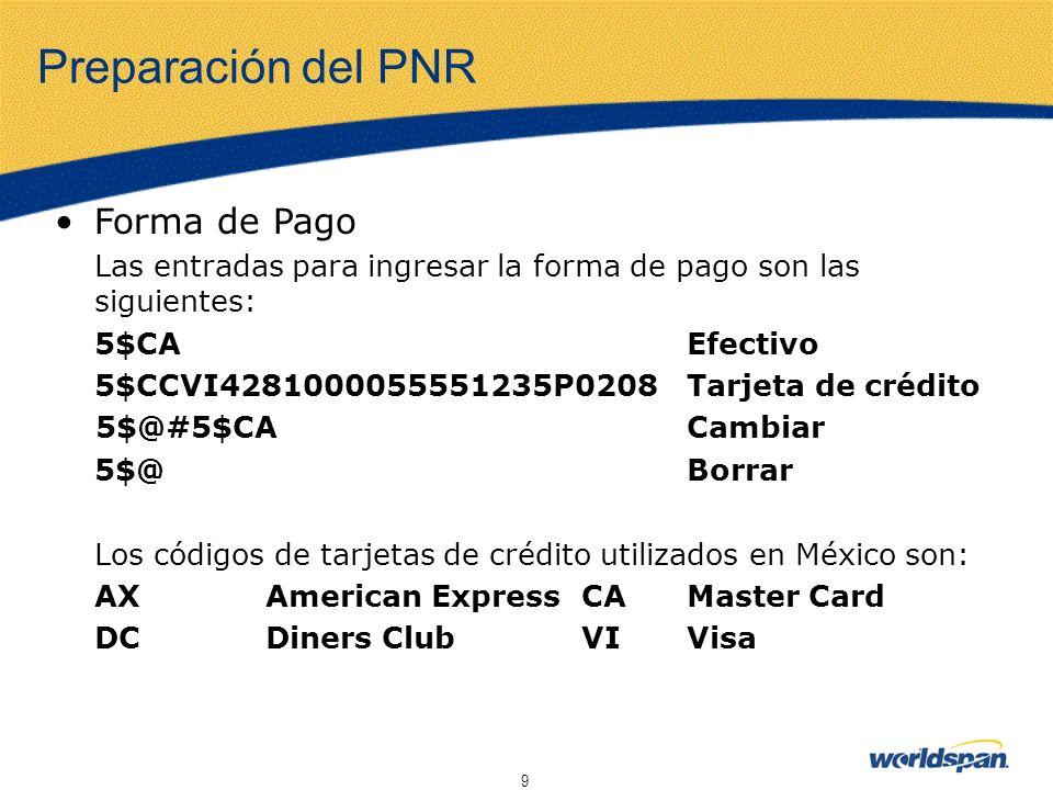 9 Preparación del PNR Forma de Pago Las entradas para ingresar la forma de pago son las siguientes: 5$CA Efectivo 5$CCVI4281000055551235P0208Tarjeta d