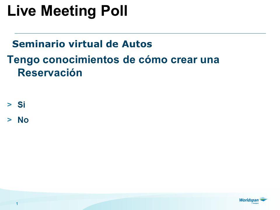 1 Seminario virtual de Autos Tengo conocimientos de cómo crear una Reservación >Si >No Live Meeting Poll