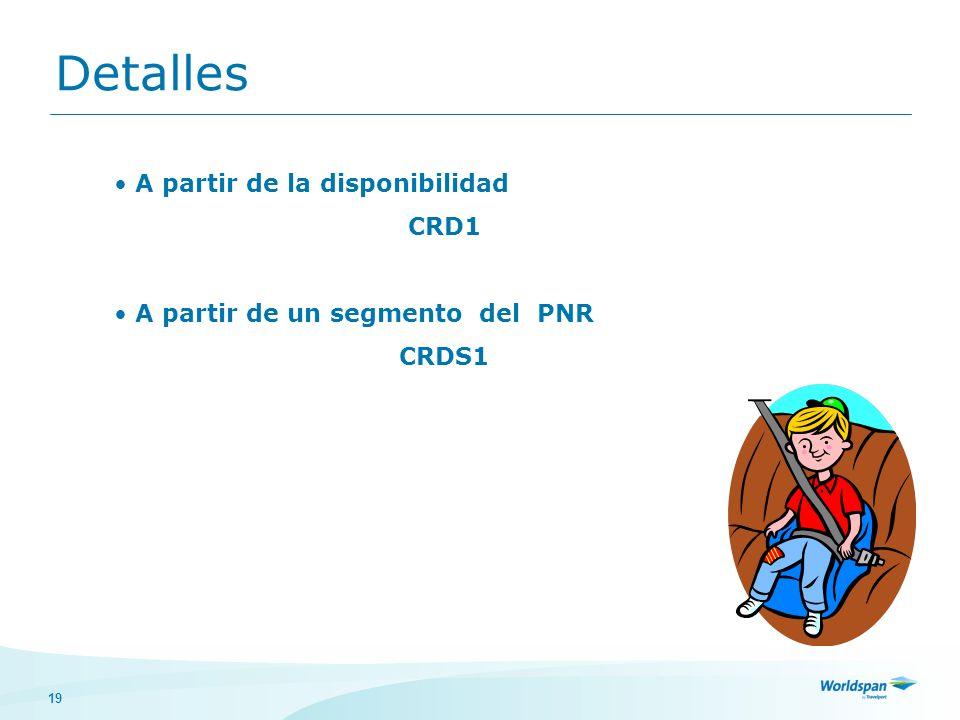 19 A partir de la disponibilidad CRD1 A partir de un segmento del PNR CRDS1 Detalles