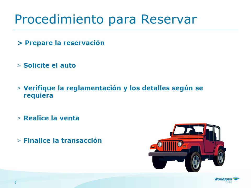8 Procedimiento para Reservar > Prepare la reservación > Solicite el auto > Verifique la reglamentación y los detalles según se requiera > Realice la venta > Finalice la transacción