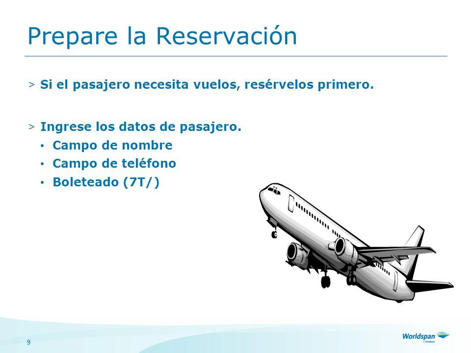 9 Prepare la Reservación > Si el pasajero necesita vuelos, resérvelos primero.