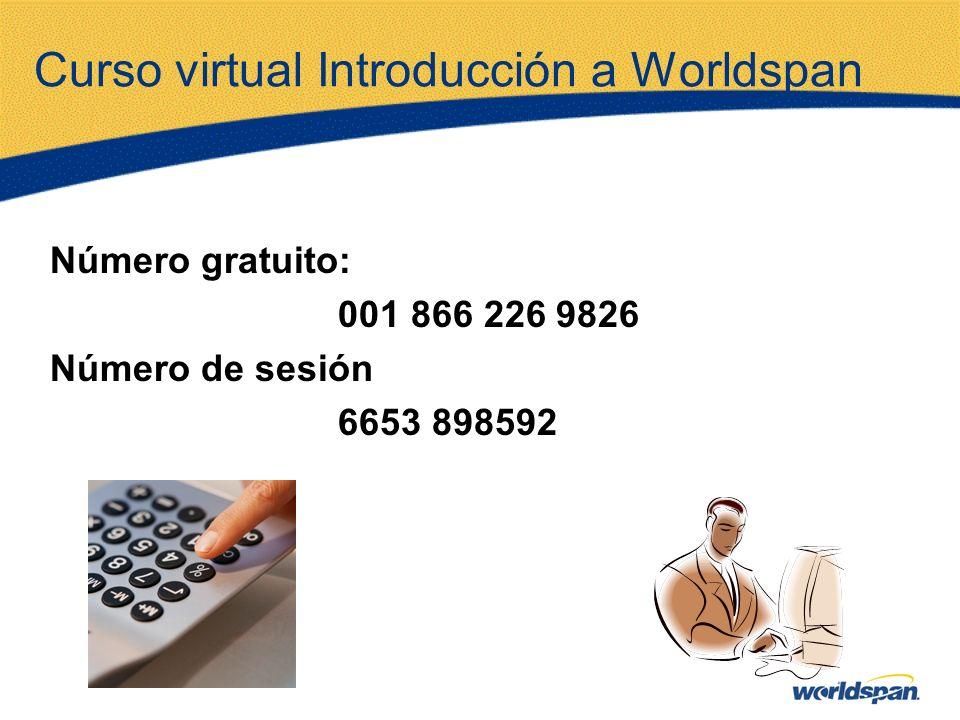 Curso virtual Introducción a Worldspan Número gratuito: 001 866 226 9826 Número de sesión 6653 898592