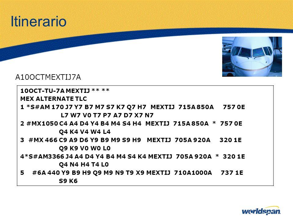 Itinerario A10OCTMEXTIJ7A 10OCT-TU-7A MEXTIJ ** ** MEX ALTERNATE TLC 1 *S#AM 170 J7 Y7 B7 M7 S7 K7 Q7 H7 MEXTIJ 715A 850A 757 0E L7 W7 V0 T7 P7 A7 D7