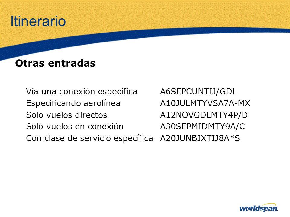 Itinerario Otras entradas Vía una conexión específica A6SEPCUNTIJ/GDL Especificando aerolíneaA10JULMTYVSA7A-MX Solo vuelos directos A12NOVGDLMTY4P/D S