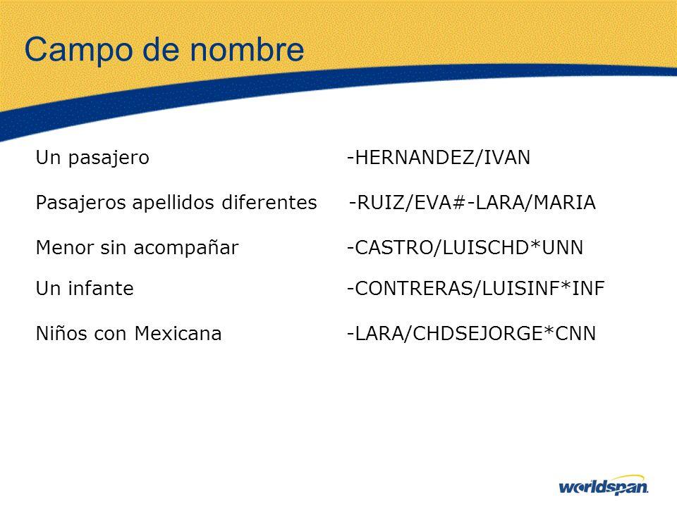 Campo de nombre Un pasajero -HERNANDEZ/IVAN Pasajeros apellidos diferentes -RUIZ/EVA#-LARA/MARIA Menor sin acompañar -CASTRO/LUISCHD*UNN Un infante -C